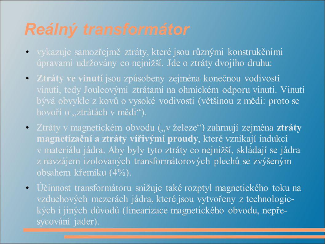 Reálný transformátor vykazuje samozřejmě ztráty, které jsou různými konstrukčními úpravami udržovány co nejnižší. Jde o ztráty dvojího druhu: