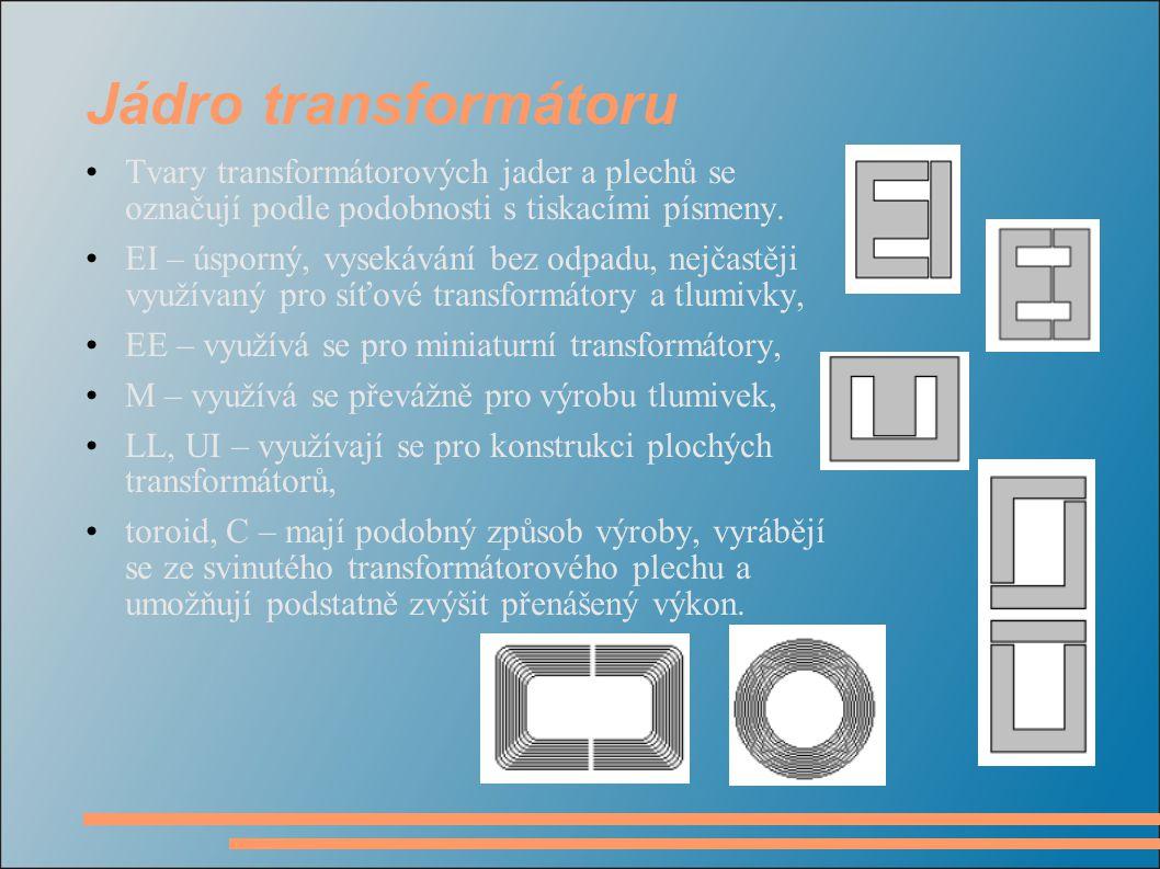 Jádro transformátoru Tvary transformátorových jader a plechů se označují podle podobnosti s tiskacími písmeny.