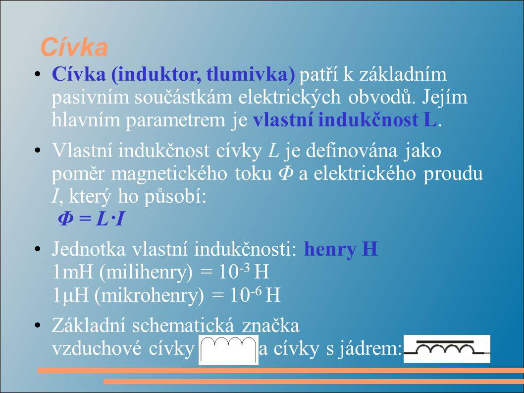 Cívka Cívka (induktor, tlumivka) patří k základním pasivním součástkám elektrických obvodů. Jejím hlavním parametrem je vlastní indukčnost L.