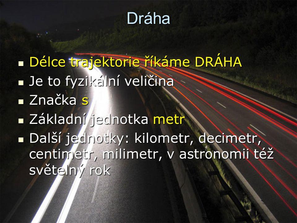Dráha Délce trajektorie říkáme DRÁHA Je to fyzikální veličina Značka s