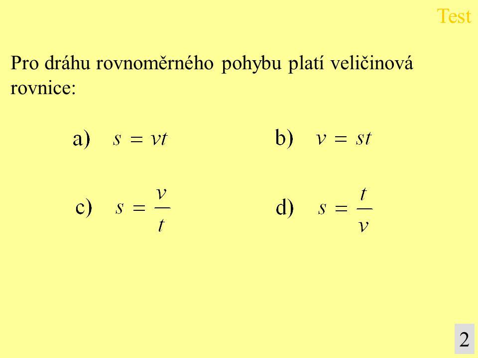 Test Pro dráhu rovnoměrného pohybu platí veličinová rovnice: 2
