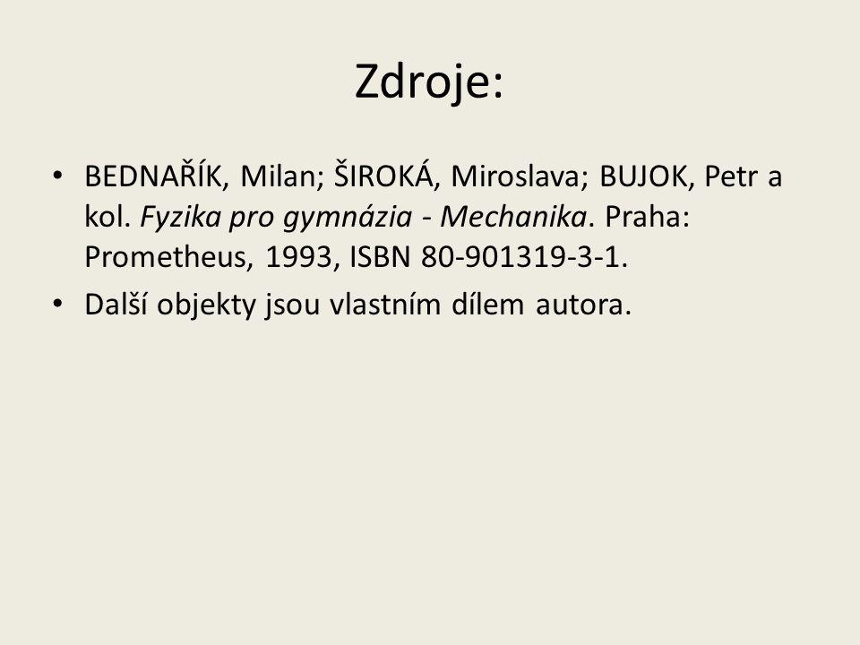 Zdroje: BEDNAŘÍK, Milan; ŠIROKÁ, Miroslava; BUJOK, Petr a kol. Fyzika pro gymnázia - Mechanika. Praha: Prometheus, 1993, ISBN 80-901319-3-1.