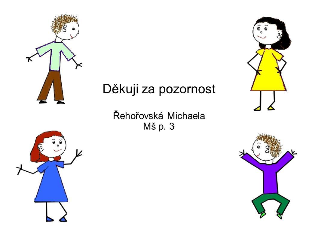 Děkuji za pozornost Řehořovská Michaela Mš p. 3