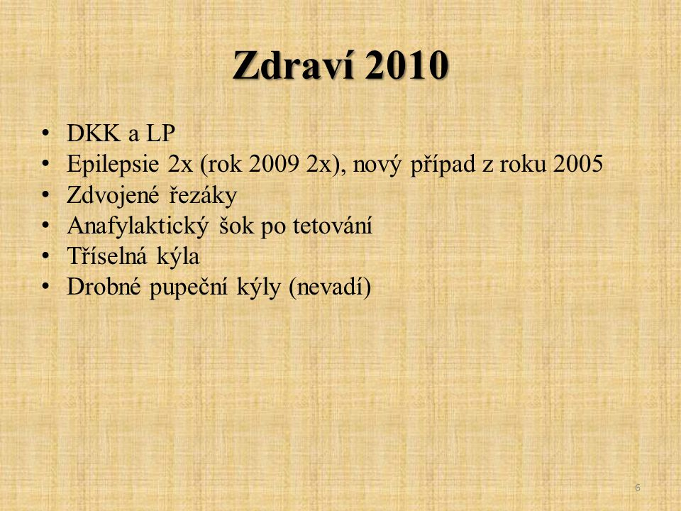 Zdraví 2010 DKK a LP. Epilepsie 2x (rok 2009 2x), nový případ z roku 2005. Zdvojené řezáky. Anafylaktický šok po tetování.