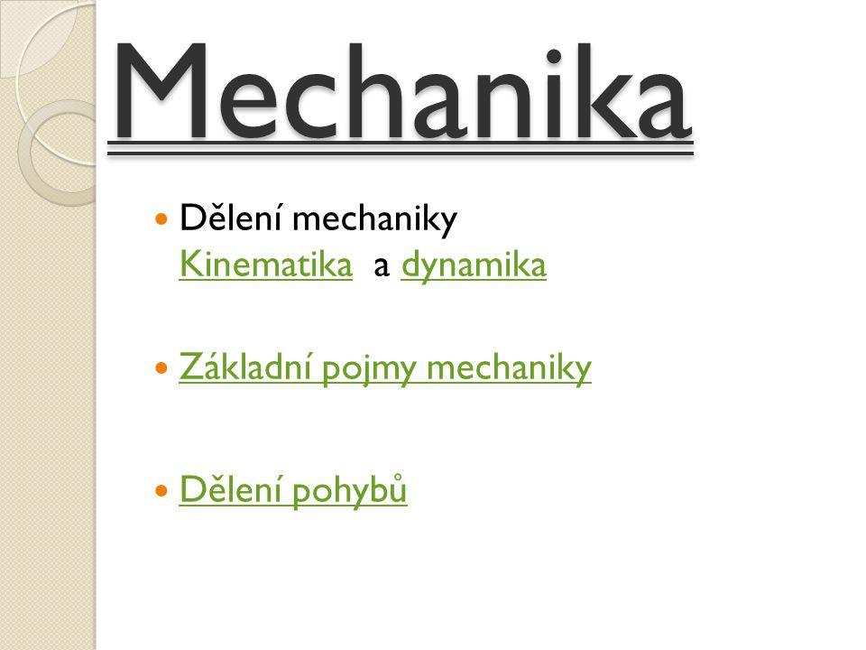 Mechanika Dělení mechaniky Kinematika a dynamika
