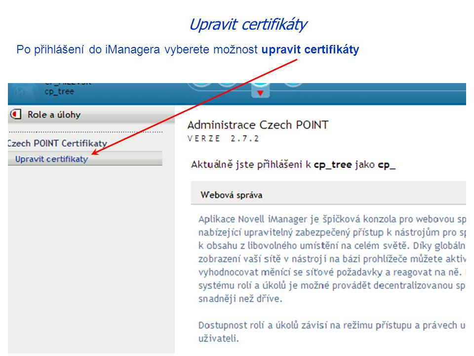 Upravit certifikáty Po přihlášení do iManagera vyberete možnost upravit certifikáty
