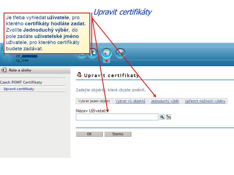 Upravit certifikáty Je třeba vyhledat uživatele, pro kterého certifikáty hodláte zadat.