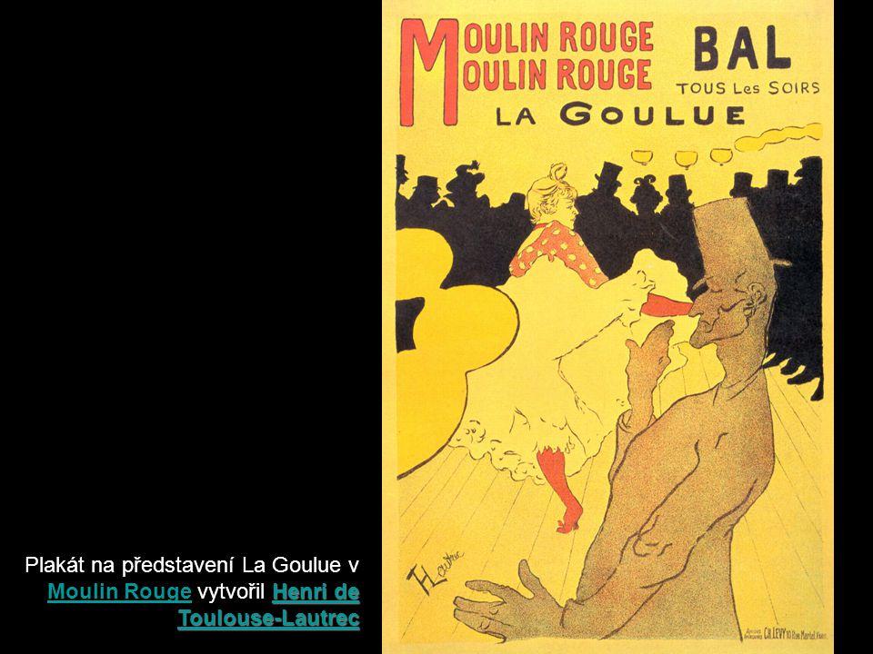 Plakát na představení La Goulue v Moulin Rouge vytvořil Henri de Toulouse-Lautrec