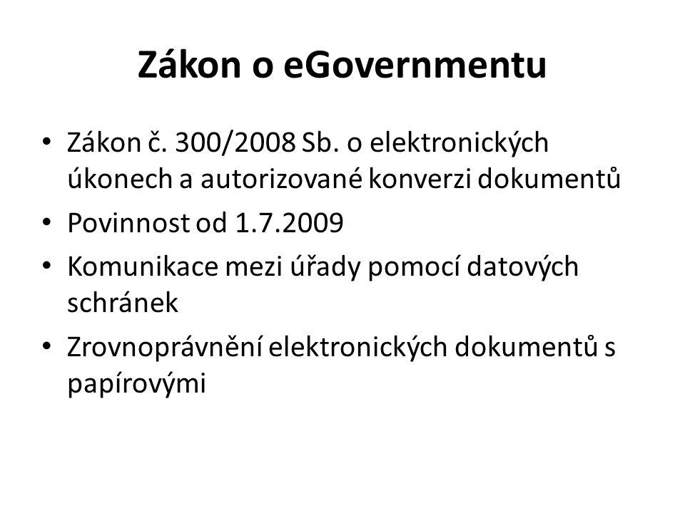 Zákon o eGovernmentu Zákon č. 300/2008 Sb. o elektronických úkonech a autorizované konverzi dokumentů.