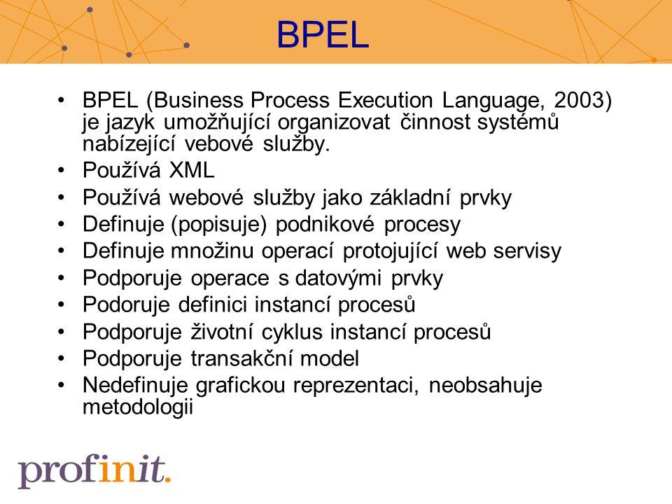 BPEL BPEL (Business Process Execution Language, 2003) je jazyk umožňující organizovat činnost systémů nabízející vebové služby.