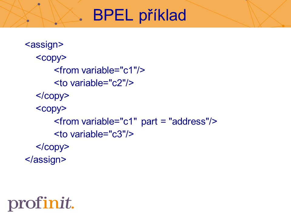 BPEL příklad <assign> <copy> <from variable= c1 />