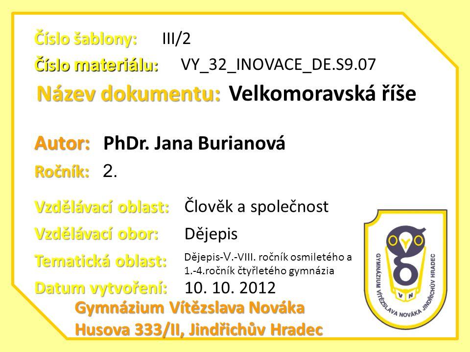 Název dokumentu: Velkomoravská říše Autor: PhDr. Jana Burianová