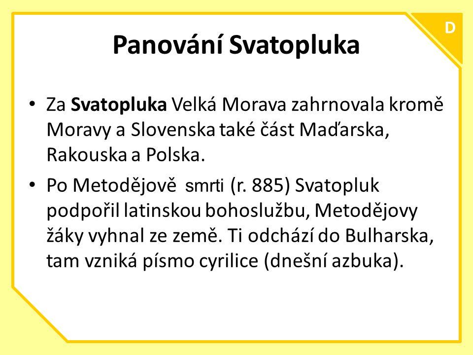 Panování Svatopluka D. Za Svatopluka Velká Morava zahrnovala kromě Moravy a Slovenska také část Maďarska, Rakouska a Polska.