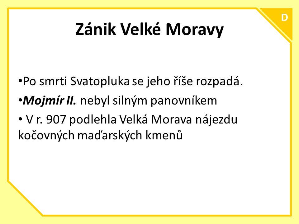 Zánik Velké Moravy Po smrti Svatopluka se jeho říše rozpadá.