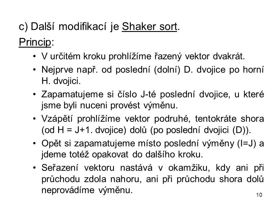 c) Další modifikací je Shaker sort. Princip: