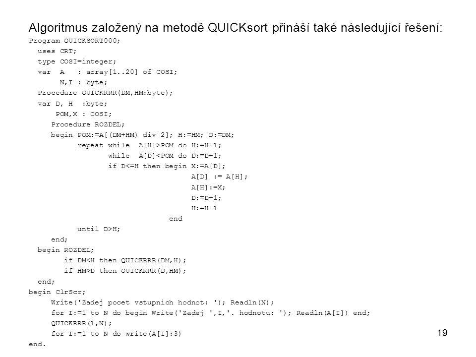 Algoritmus založený na metodě QUICKsort přináší také následující řešení: