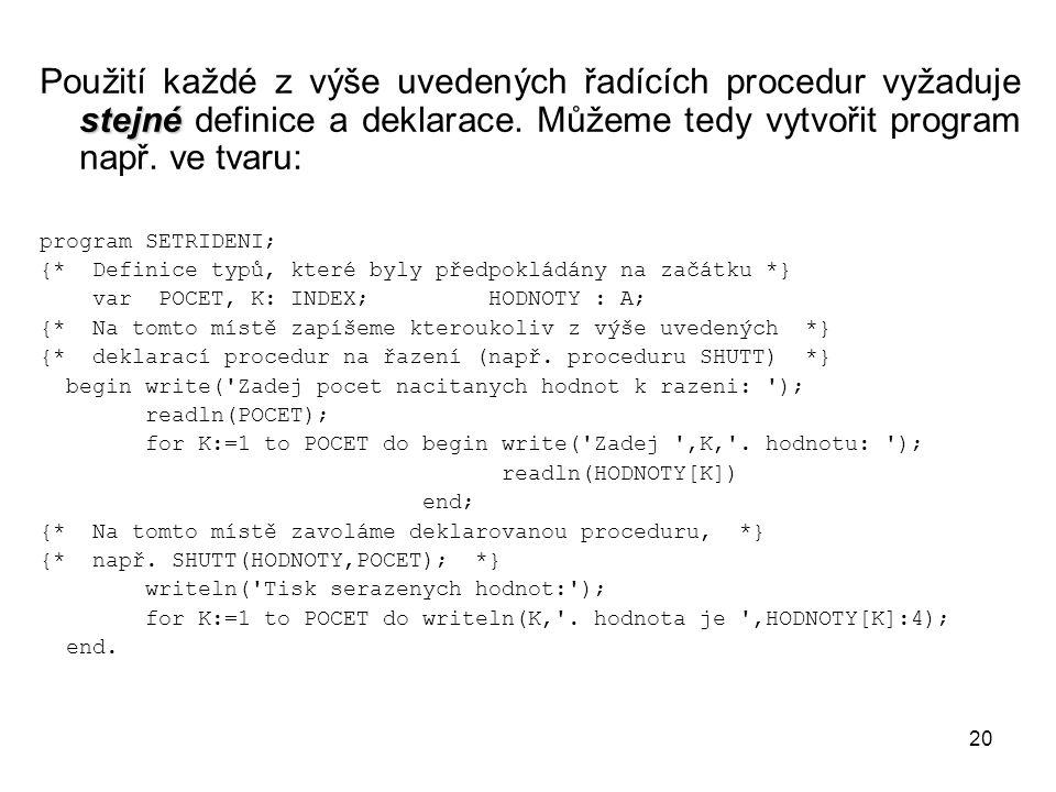 Použití každé z výše uvedených řadících procedur vyžaduje stejné definice a deklarace. Můžeme tedy vytvořit program např. ve tvaru: