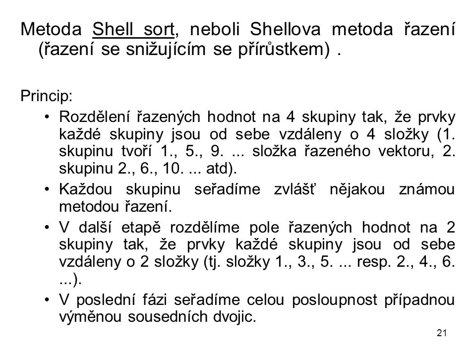 Metoda Shell sort, neboli Shellova metoda řazení (řazení se snižujícím se přírůstkem) .