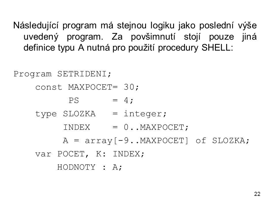 Následující program má stejnou logiku jako poslední výše uvedený program. Za povšimnutí stojí pouze jiná definice typu A nutná pro použití procedury SHELL:
