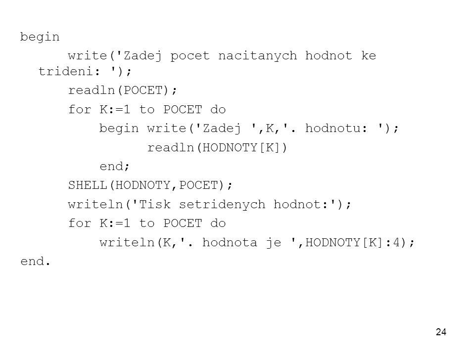 begin write( Zadej pocet nacitanych hodnot ke trideni: ); readln(POCET); for K:=1 to POCET do. begin write( Zadej ,K, . hodnotu: );