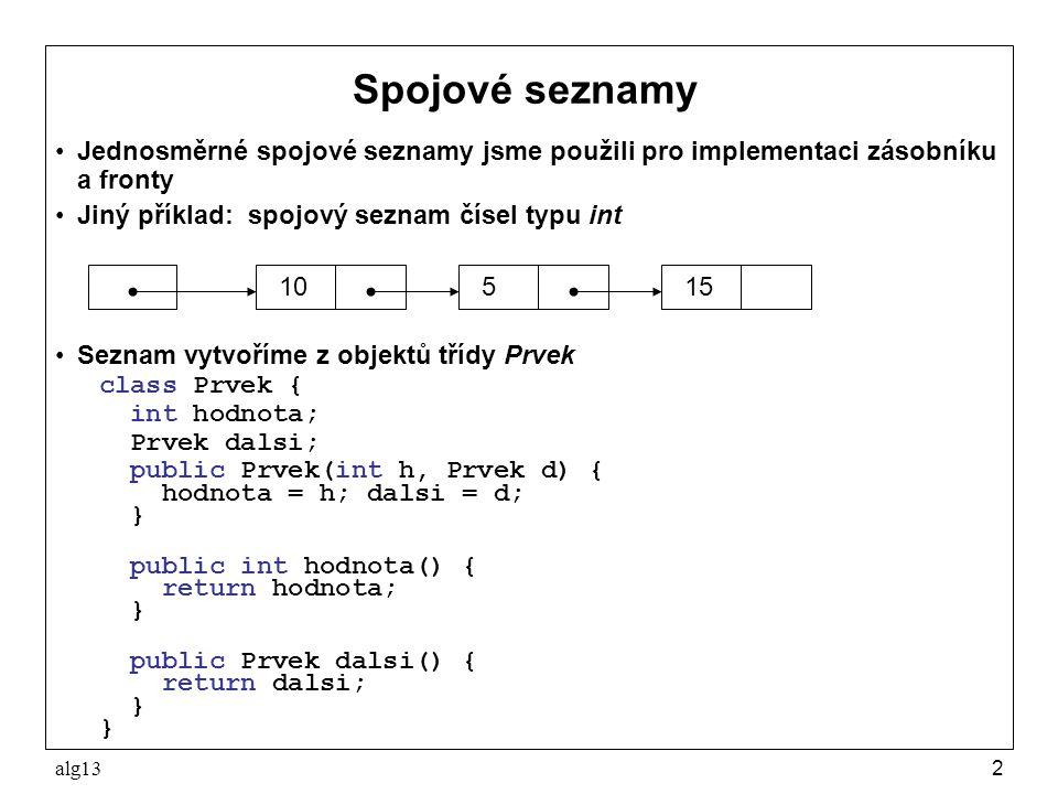Spojové seznamy Jednosměrné spojové seznamy jsme použili pro implementaci zásobníku a fronty. Jiný příklad: spojový seznam čísel typu int.