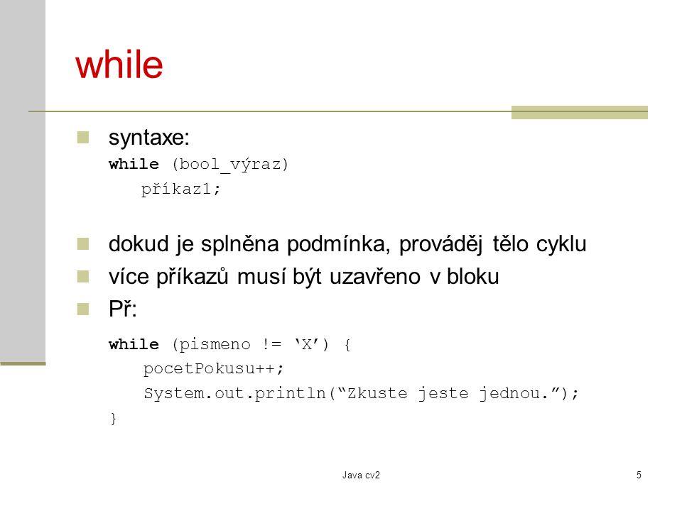 while syntaxe: dokud je splněna podmínka, prováděj tělo cyklu