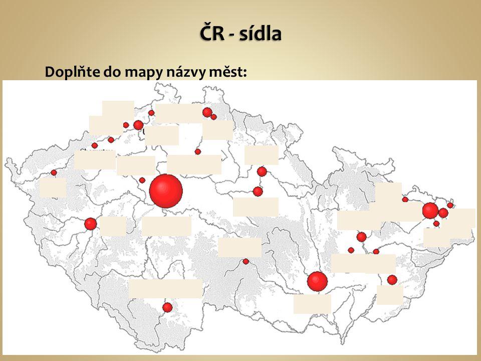 ČR - sídla Doplňte do mapy názvy měst:
