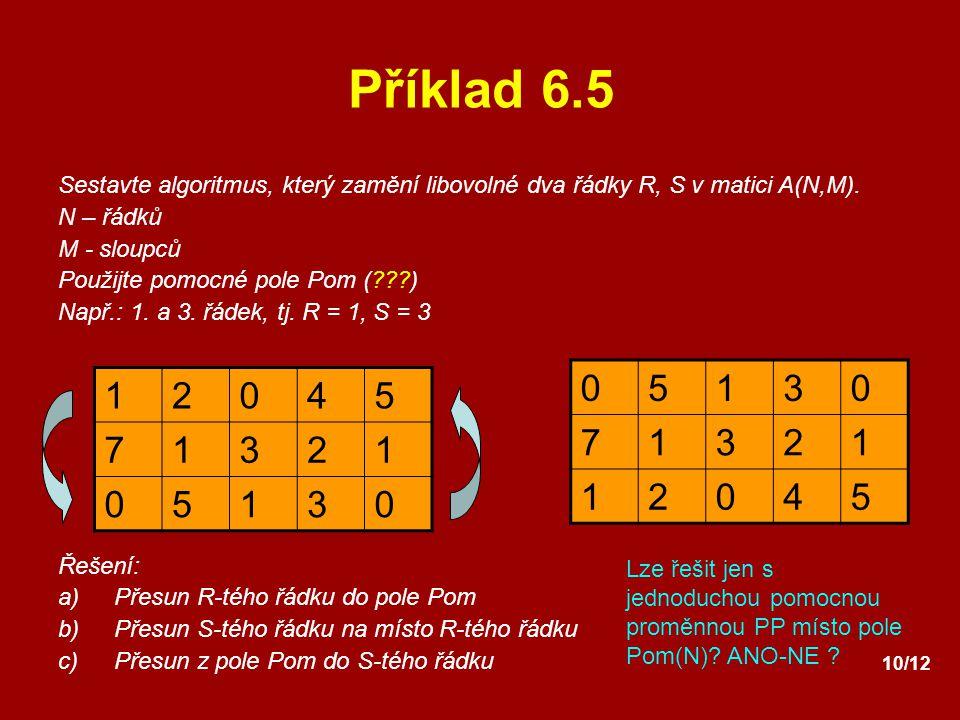 Příklad 6.5 Sestavte algoritmus, který zamění libovolné dva řádky R, S v matici A(N,M). N – řádků.