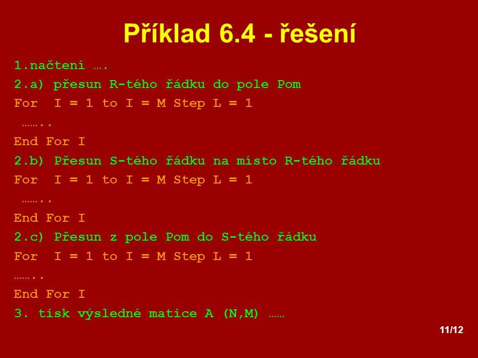 Příklad 6.4 - řešení 1.načtení …. 2.a) přesun R-tého řádku do pole Pom