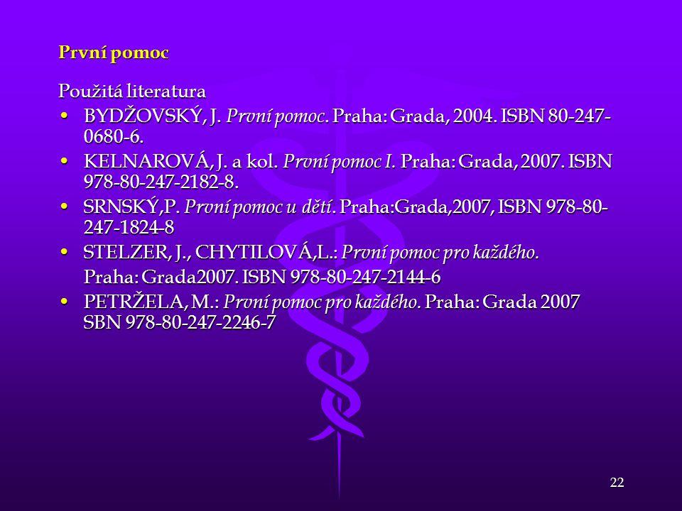 První pomoc Použitá literatura. BYDŽOVSKÝ, J. První pomoc. Praha: Grada, 2004. ISBN 80-247-0680-6.
