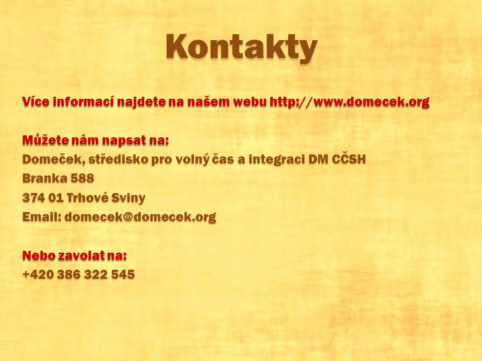 Kontakty Více informací najdete na našem webu http://www.domecek.org