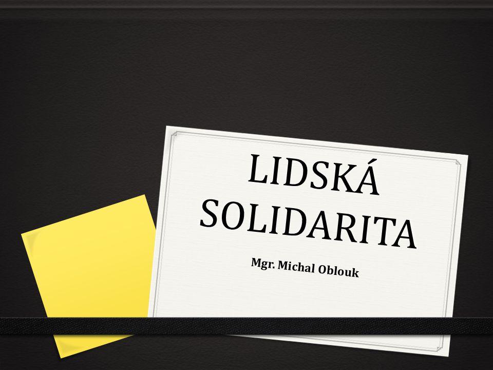 LIDSKÁ SOLIDARITA Mgr. Michal Oblouk