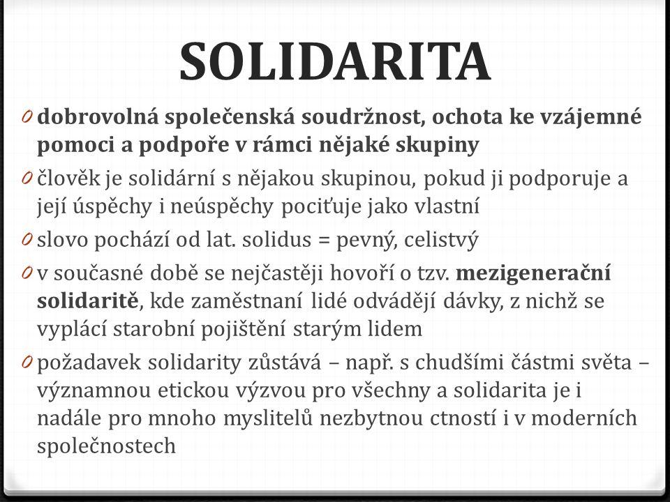 SOLIDARITA dobrovolná společenská soudržnost, ochota ke vzájemné pomoci a podpoře v rámci nějaké skupiny.