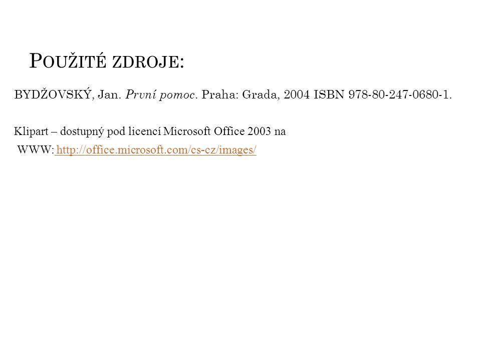 Použité zdroje: BYDŽOVSKÝ, Jan. První pomoc. Praha: Grada, 2004 ISBN 978-80-247-0680-1. Klipart – dostupný pod licencí Microsoft Office 2003 na.