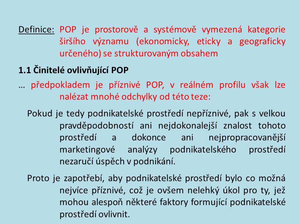 Definice: POP je prostorově a systémově vymezená kategorie širšího významu (ekonomicky, eticky a geograficky určeného) se strukturovaným obsahem