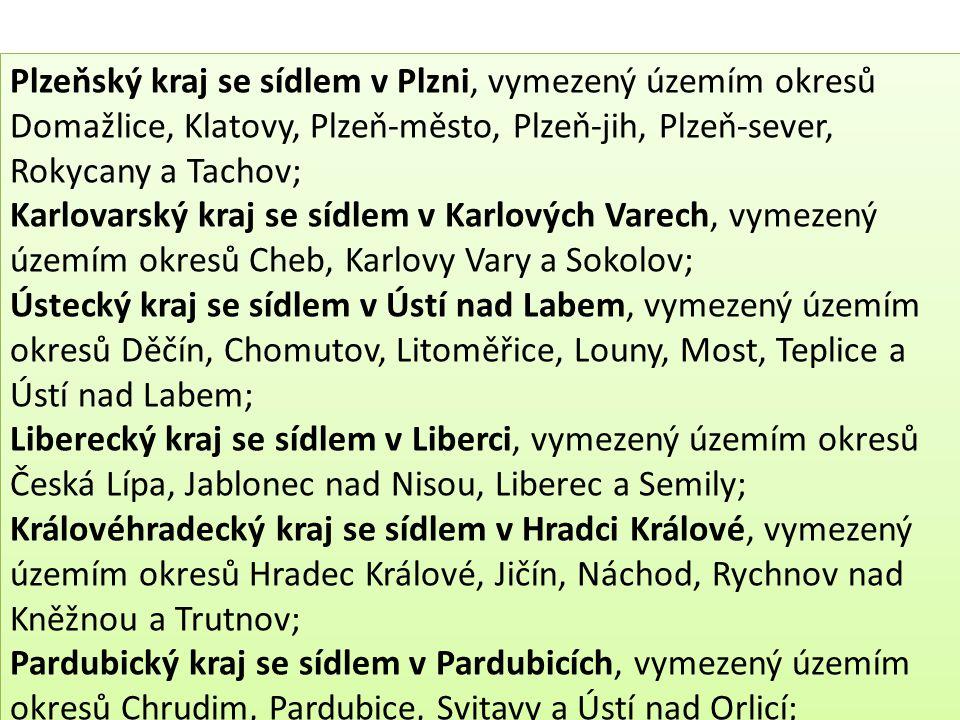 Plzeňský kraj se sídlem v Plzni, vymezený územím okresů Domažlice, Klatovy, Plzeň-město, Plzeň-jih, Plzeň-sever, Rokycany a Tachov;