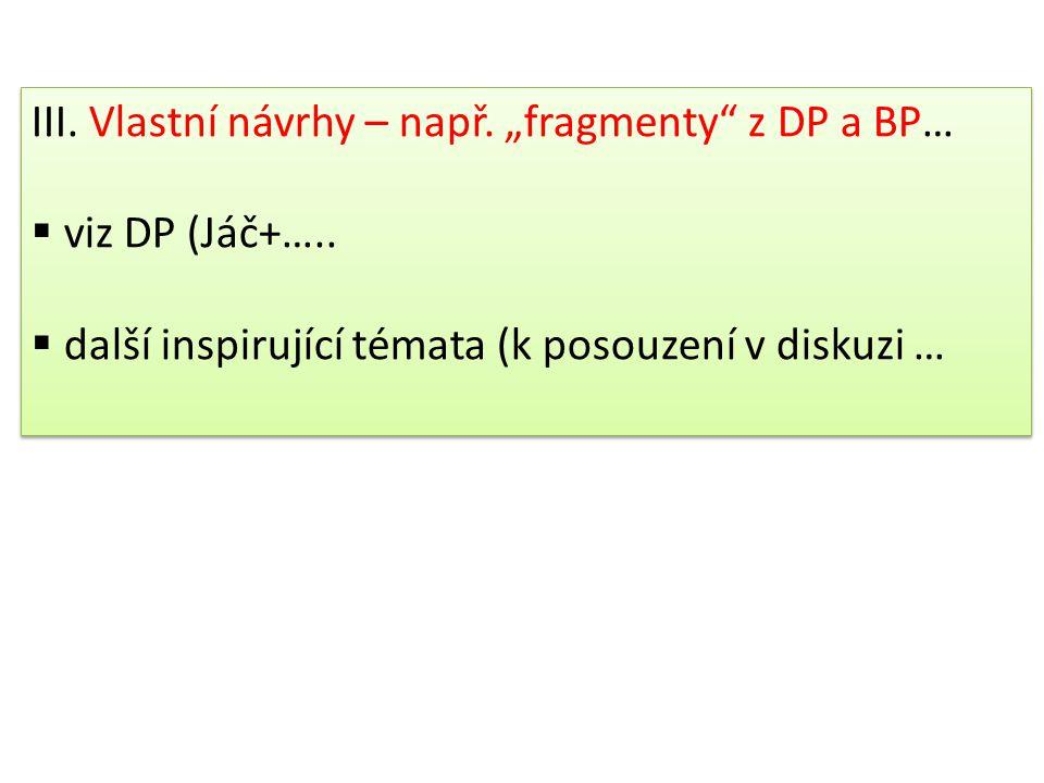 """III. Vlastní návrhy – např. """"fragmenty z DP a BP…"""