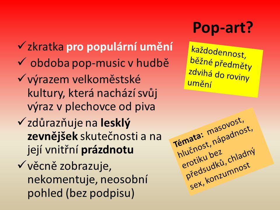 Pop-art zkratka pro populární umění obdoba pop-music v hudbě