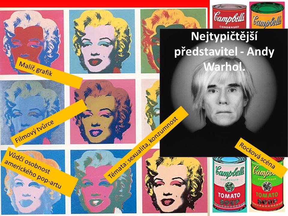Nejtypičtější představitel - Andy Warhol.
