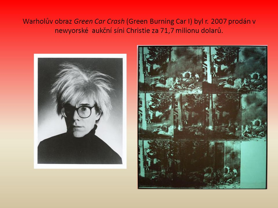 Warholův obraz Green Car Crash (Green Burning Car I) byl r