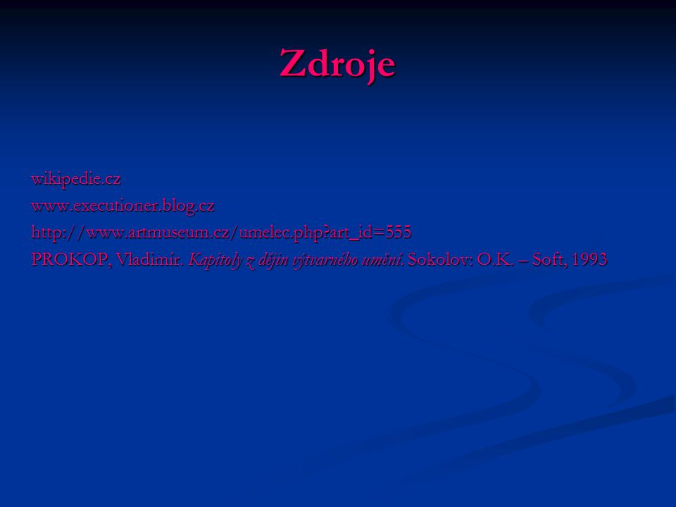 Zdroje wikipedie.cz www.executioner.blog.cz