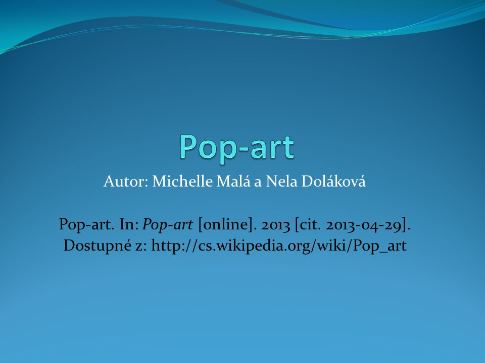 Pop-art Autor: Michelle Malá a Nela Doláková