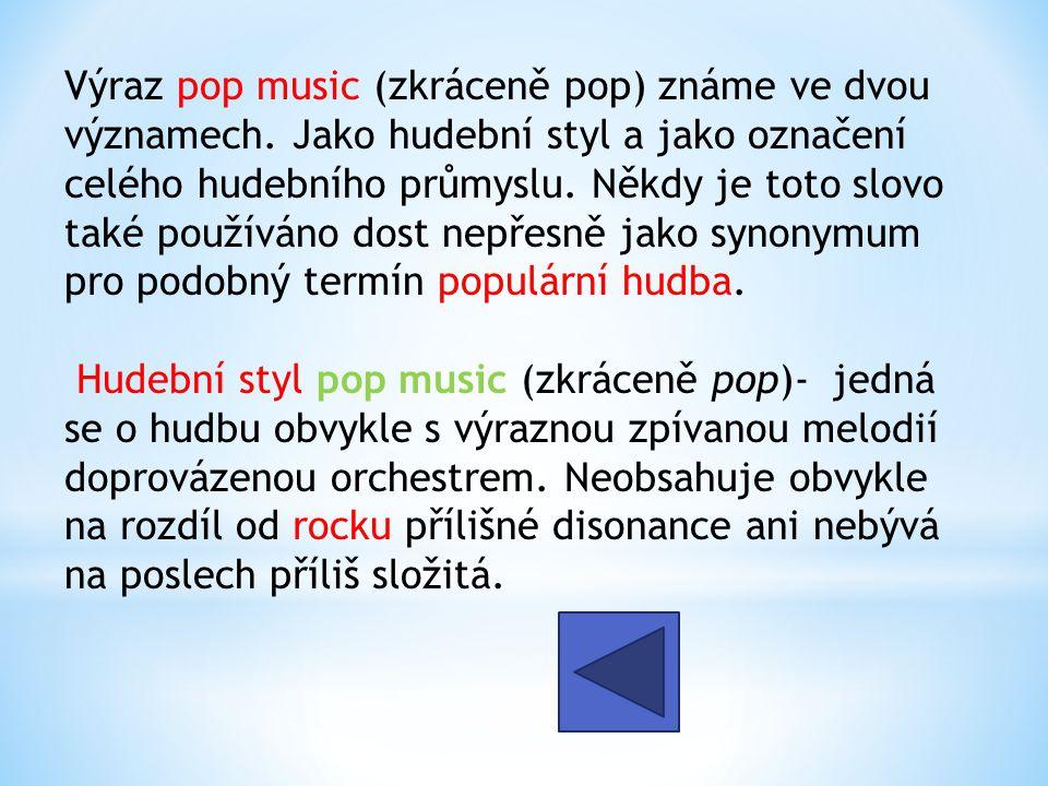 Výraz pop music (zkráceně pop) známe ve dvou významech