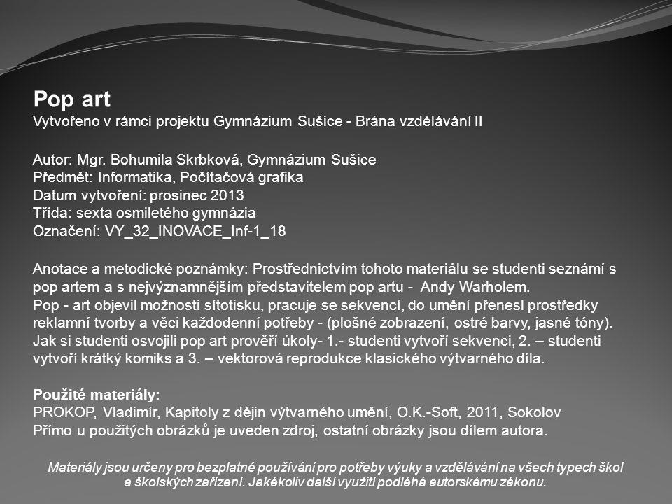 Pop art Vytvořeno v rámci projektu Gymnázium Sušice - Brána vzdělávání II. Autor: Mgr. Bohumila Skrbková, Gymnázium Sušice.