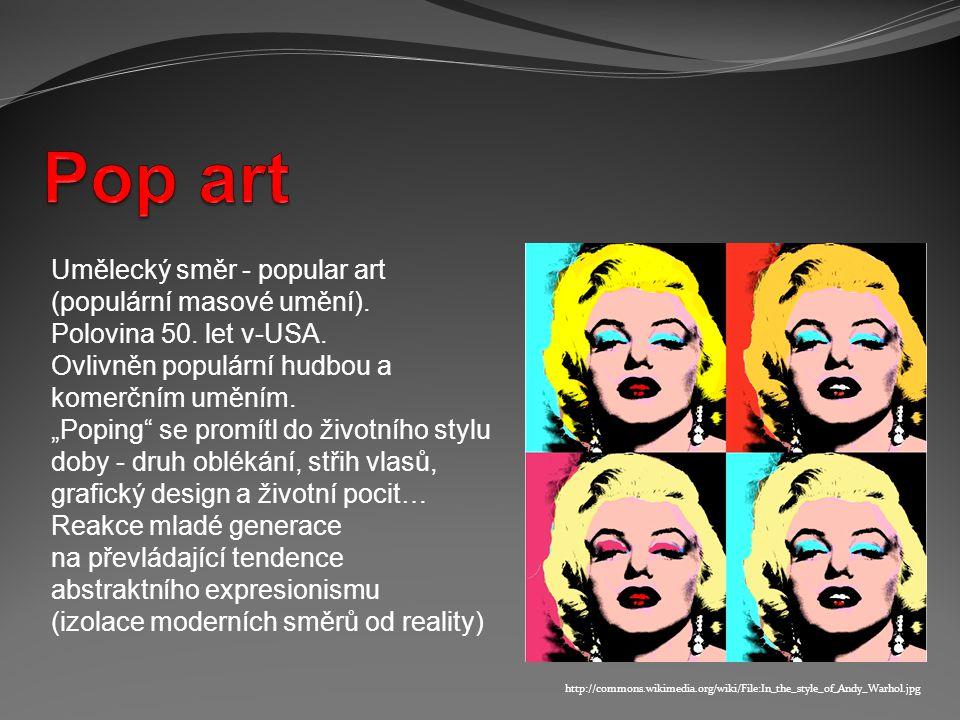 Pop art Umělecký směr - popular art (populární masové umění).
