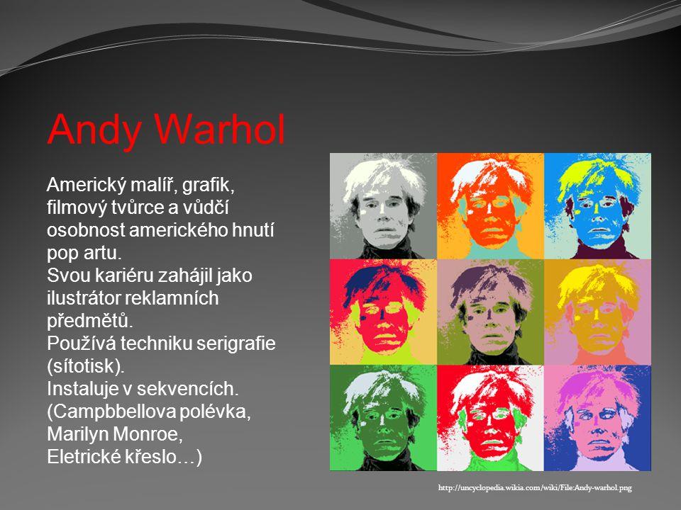 Andy Warhol Americký malíř, grafik, filmový tvůrce a vůdčí osobnost amerického hnutí pop artu.