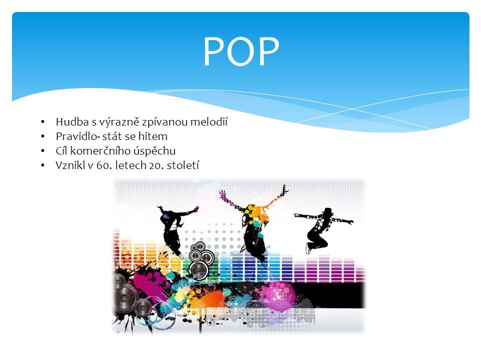 POP Hudba s výrazně zpívanou melodií Pravidlo- stát se hitem