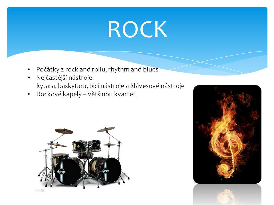 ROCK Počátky z rock and rollu, rhythm and blues Nejčastější nástroje: