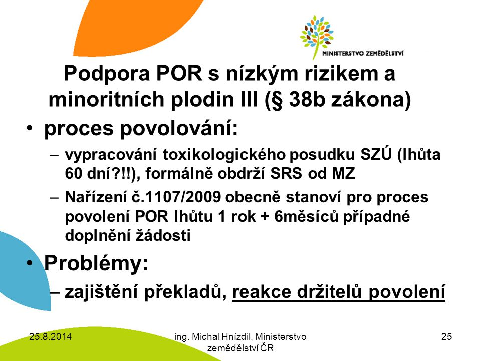 Podpora POR s nízkým rizikem a minoritních plodin III (§ 38b zákona)