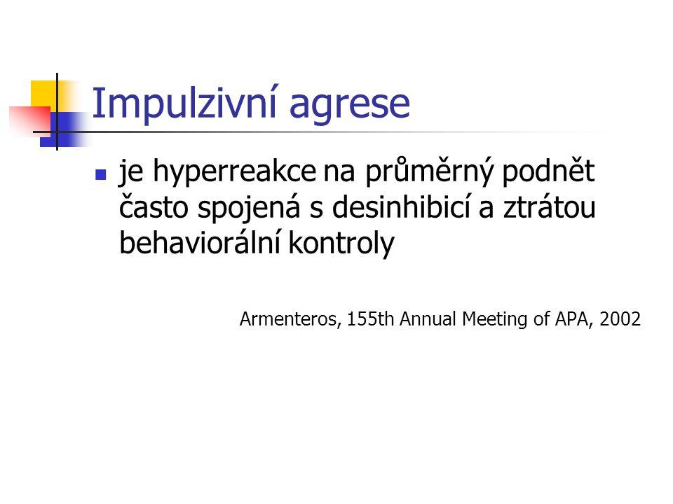 Impulzivní agrese je hyperreakce na průměrný podnět často spojená s desinhibicí a ztrátou behaviorální kontroly.